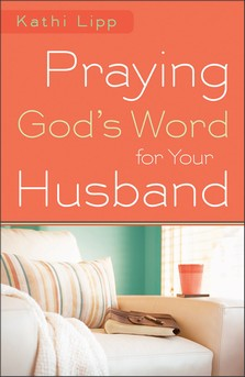 Praying God's Word for Your Husband by Kathi Lipp