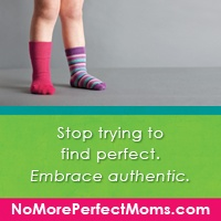 No More Perfect Moms – I Want to Be Authentic With My Kids, Not Perfect #NoMorePerfectMomsBook