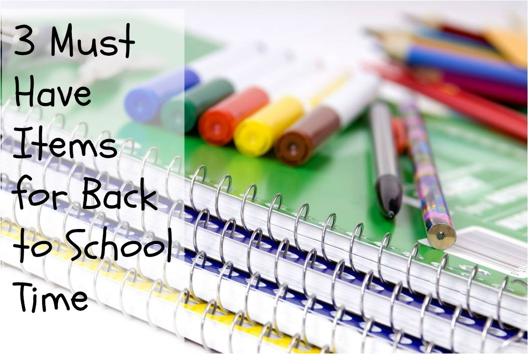 3 Must Have Items for Back to School Time