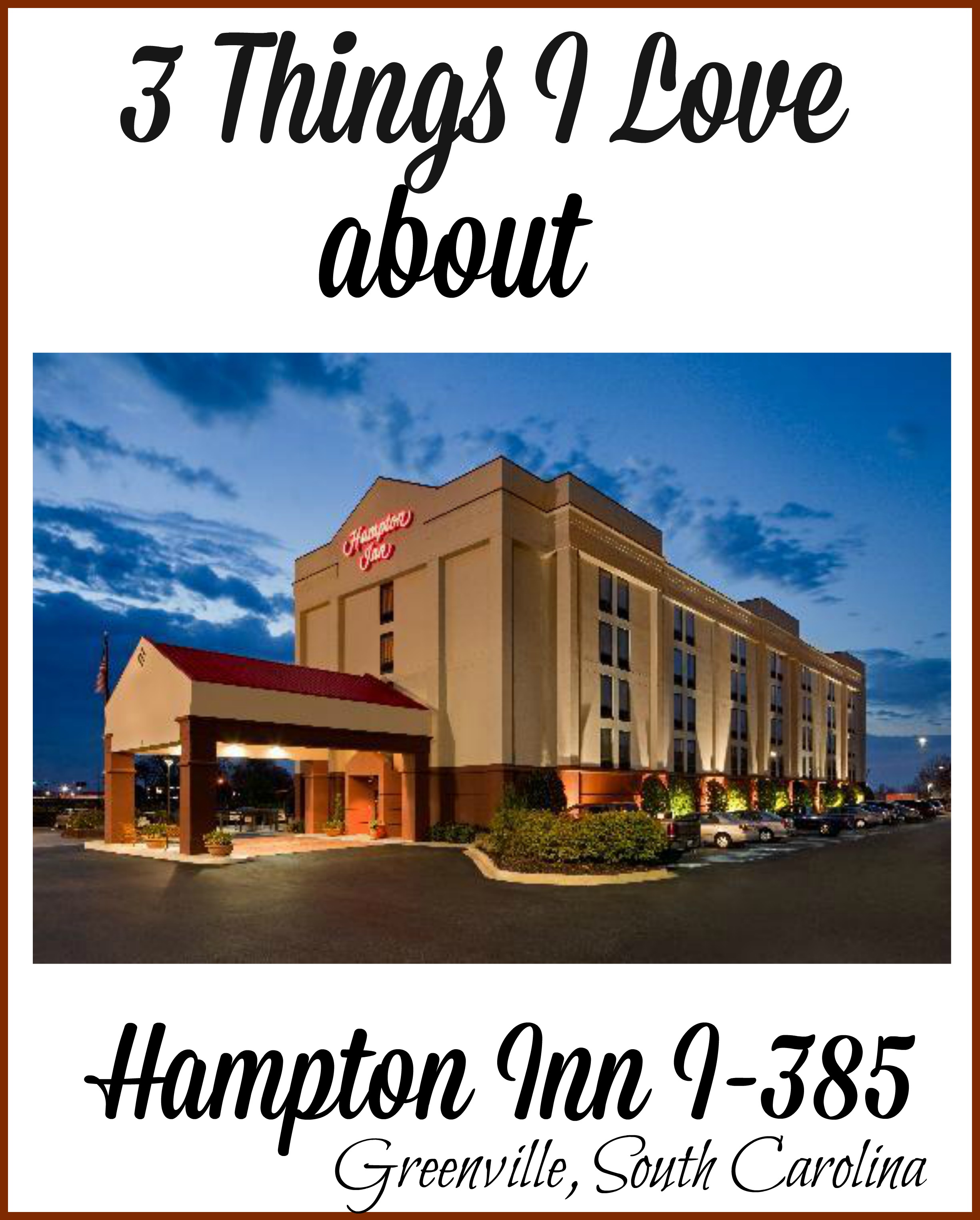 3 Things I Love About Hampton Inn I-385 in Greenville South Carolina