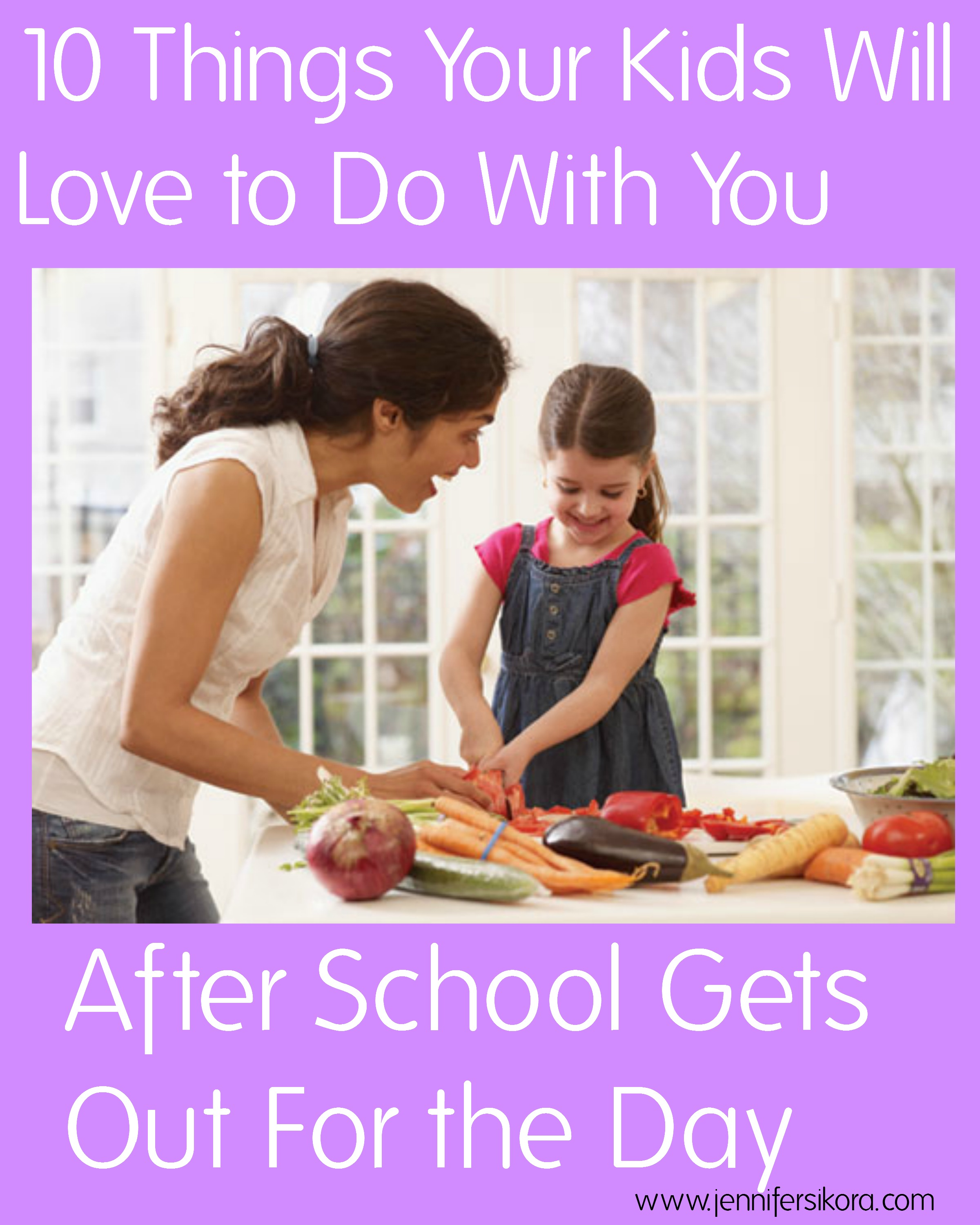10 Things Your Kids Will Love to Do With You After School Gets Out For the Day