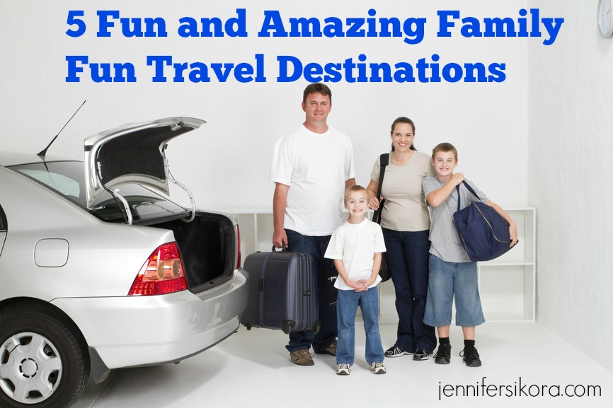 5 Fun and Amazing Family Fun Travel Destinations