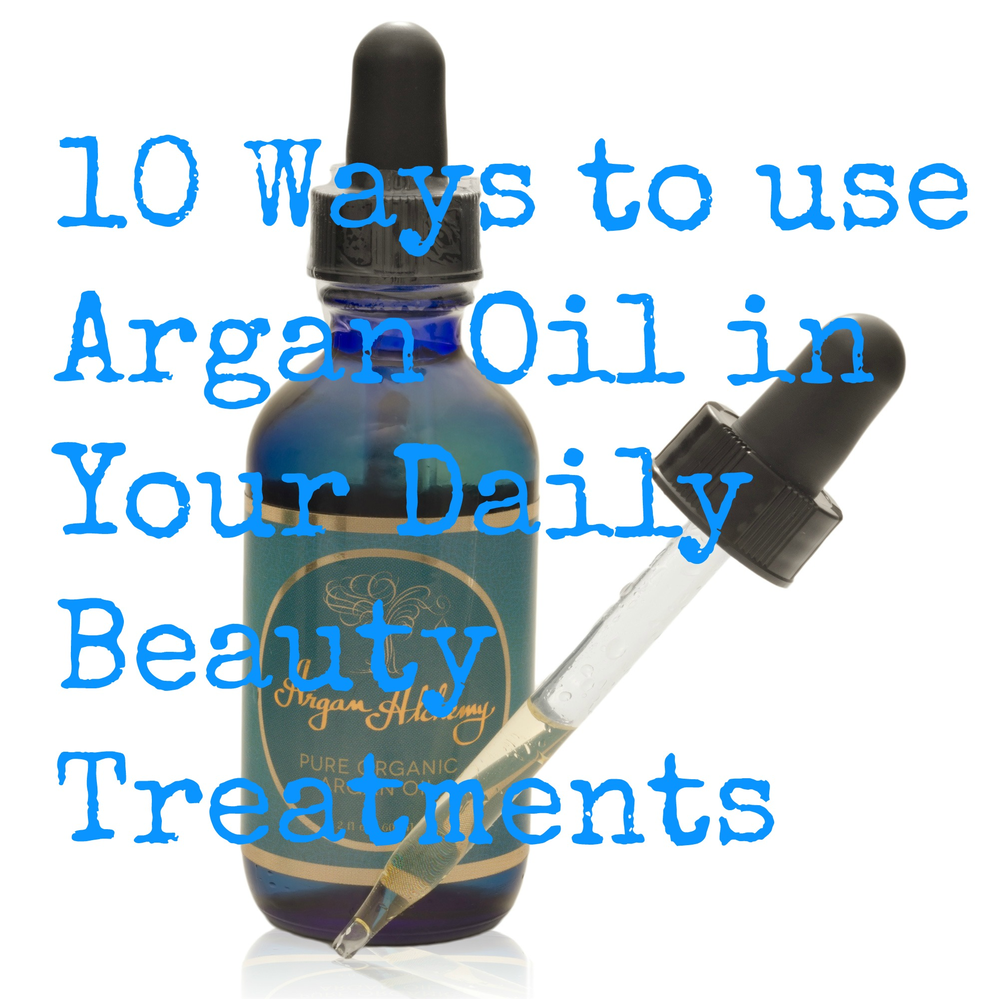 10 Ways to Use Argan Alchemy 100% Organic Argan Oil in Your Daily Beauty Treatments