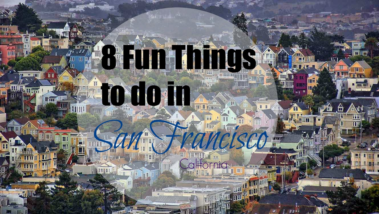 8 Fun Things to Do While in San Francisco