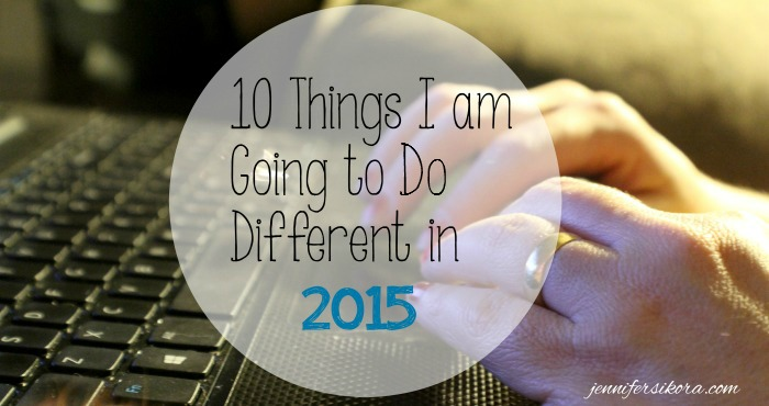 10 Things I'm Going to Do Different in 2015