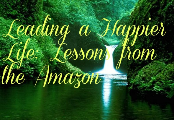 Leading a happier life: Lessons from the amazon