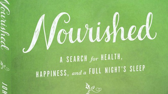 Nourished – A Search for Health Happiness and a Full Night's Sleep