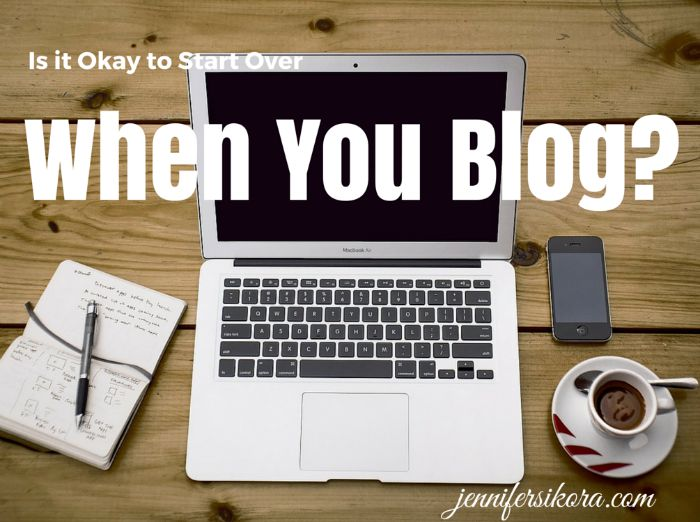 Is It Okay to Start All Over When You Blog?