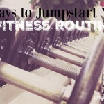 jumpstart your fitness routine