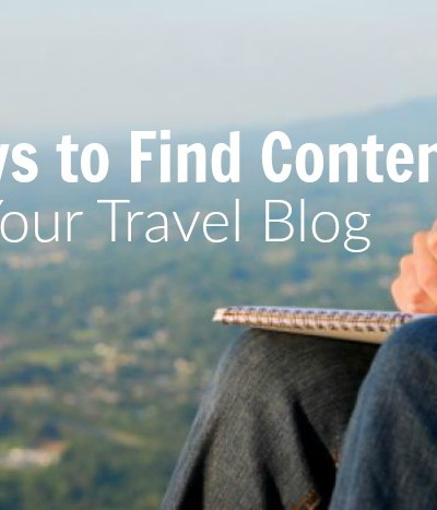 7 Ways to Add Content to Your Travel Blog