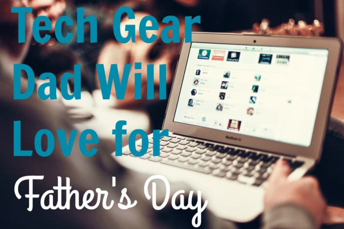 tech gear dad will love for fathers day